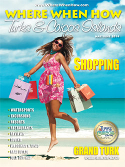 Read our May / June 2014 issue of Where When How - Turks & Caicos Islands magazine!