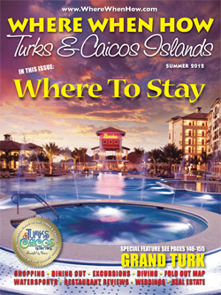 Read our Summer 2012 issue of Where When How - Turks & Caicos Islands magazine!