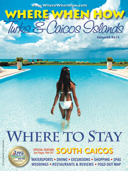 Read our Summer 2014 issue of Where When How - Turks & Caicos Islands magazine!