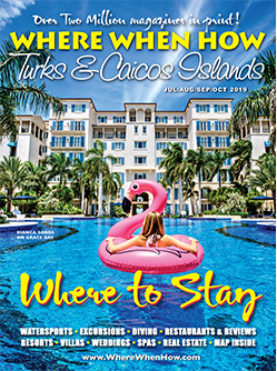 Read our Jul / Aug / Sep / Oct 2019 issue of Where When How - Turks & Caicos Islands magazine!
