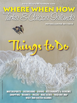 Read our November / December 2017 – January / February 2018 issue of Where When How - Turks & Caicos Islands magazine!