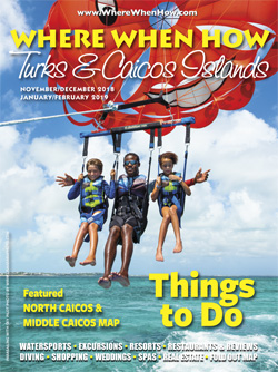 Read our November / December 2018 – January / February 2019 issue of Where When How - Turks & Caicos Islands magazine!